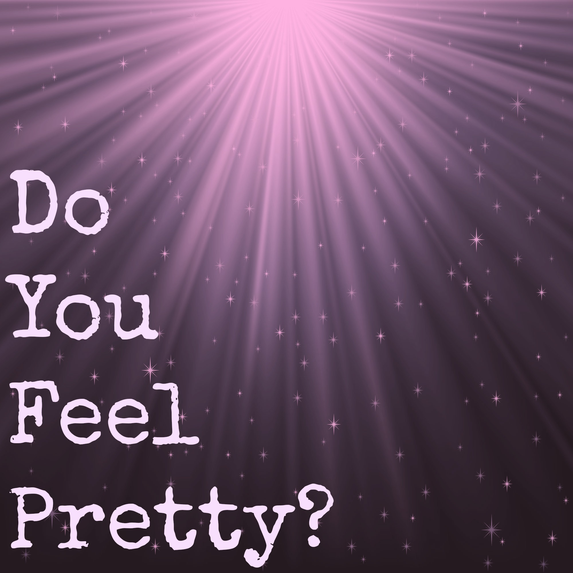 Do You Feel Pretty