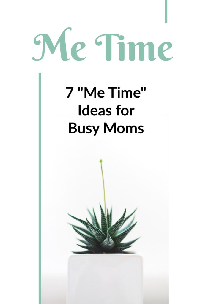 7 Me Time Ideas For Busy Moms